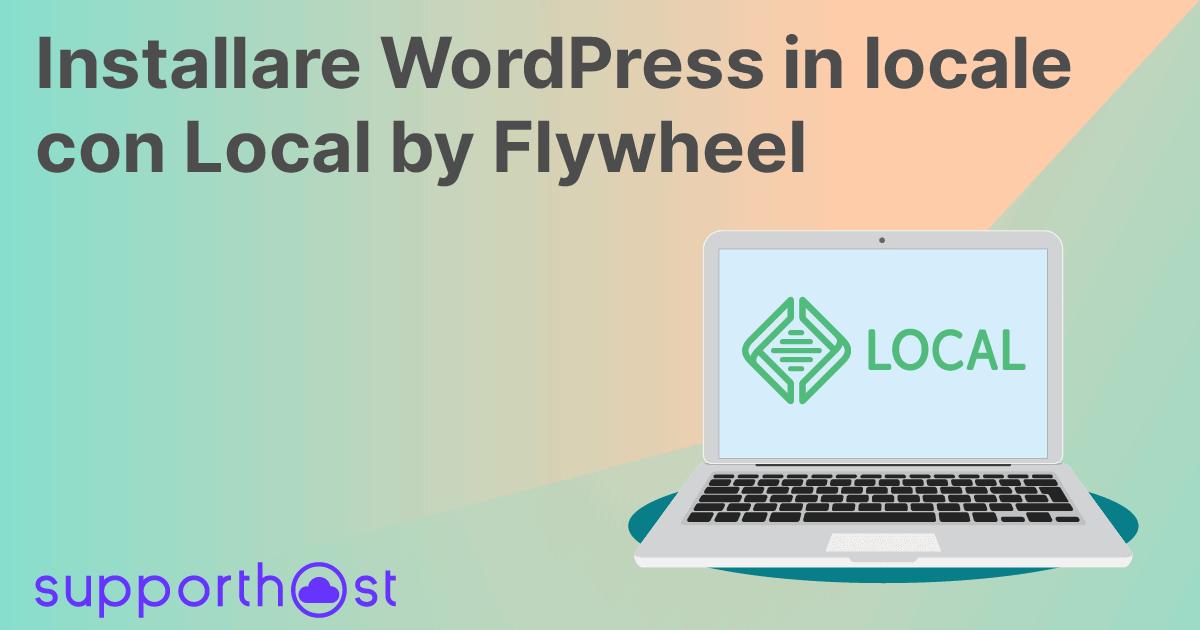 Installare Wordpress In Locale0dcon Local By Flywheel