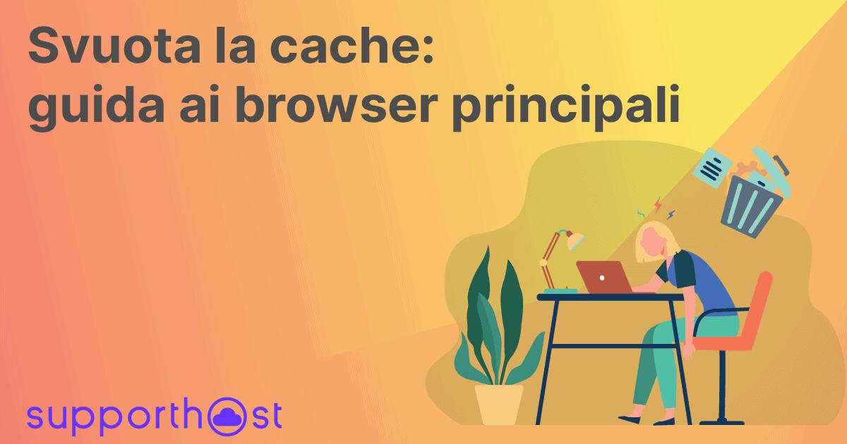 Svuotare la cache: guida ai browser principali