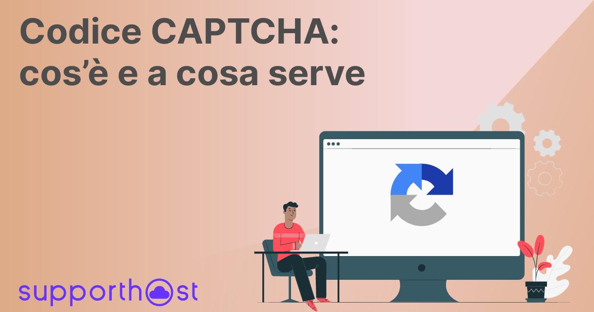 Cos'è e a cosa serve il codice CAPTCHA