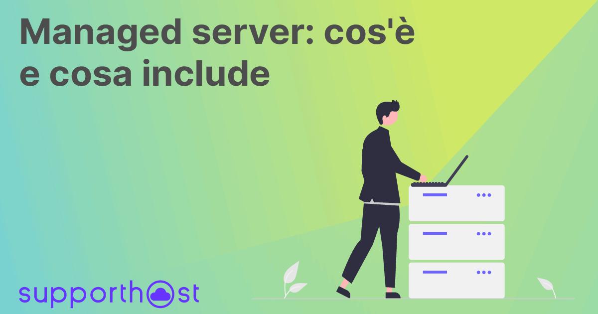 Managed server: cos'è e cosa include