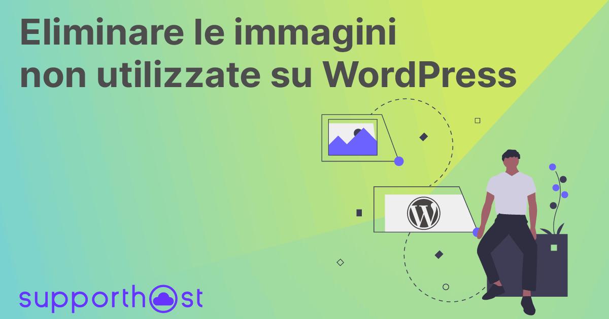 Eliminare le immagini non utilizzate su WordPress