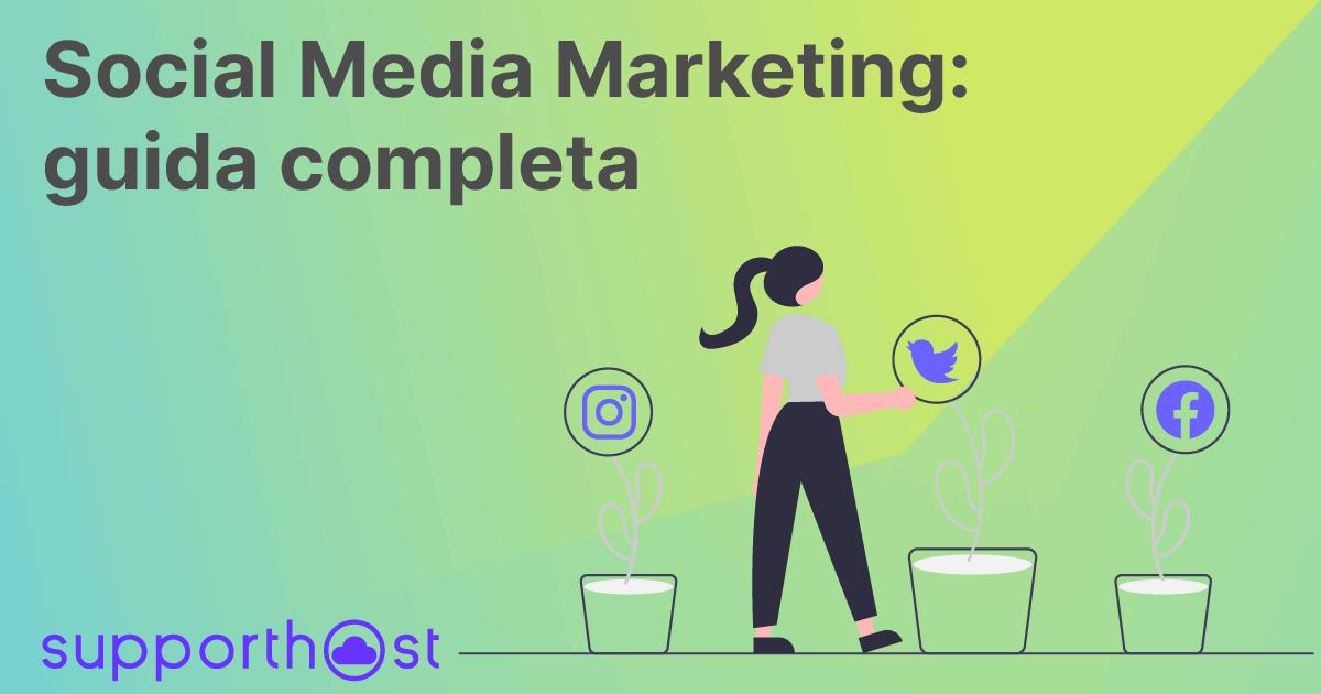 Social Media Marketing: guida completa