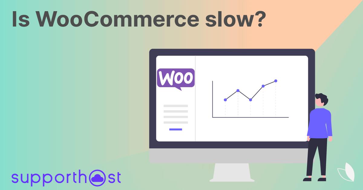Is Woocommerce slow?