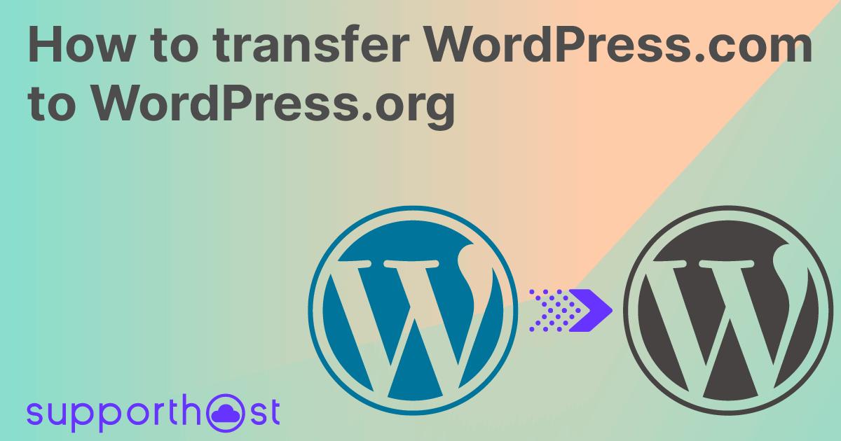 How to transfer WordPress.com to WordPress.org