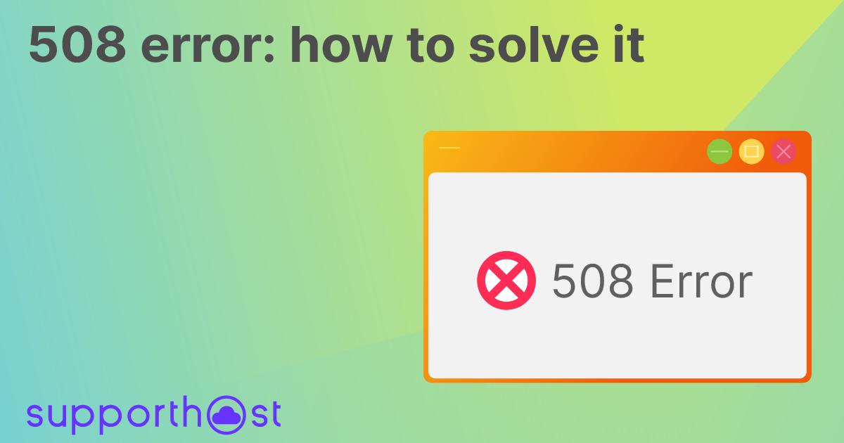 508 error: how to solve it